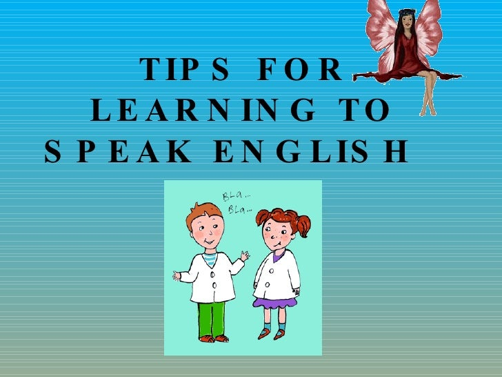 TIPS FOR LEARNING TO SPEAK ENGLISH