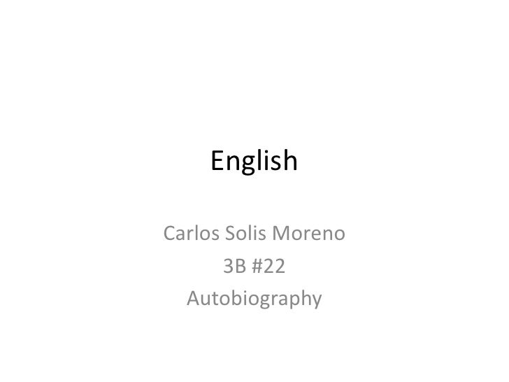 English<br />Carlos Solis Moreno<br />3B #22<br />Autobiography<br />