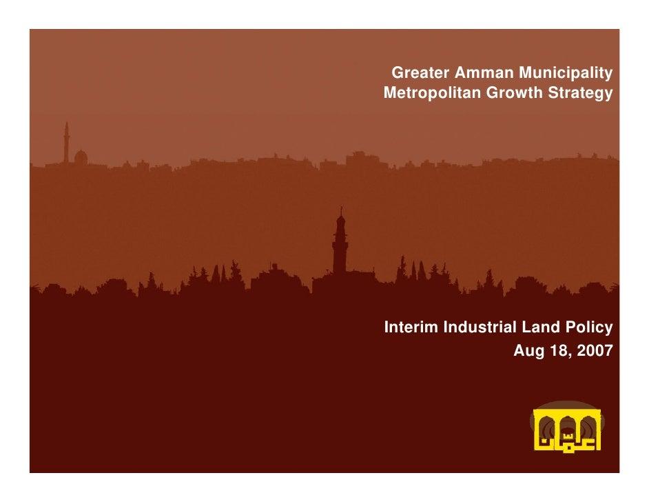 Greater Amman MunicipalityMetropolitan Growth StrategyInterim Industrial Land Policy                 Aug 18, 2007