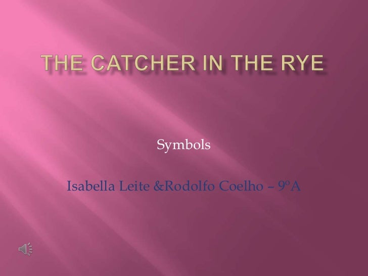 catcher in the rye symbols ~'catcher in the rye~', written by jd salinger, is the story of holden caulfield's struggle with depression following the death of his brother.