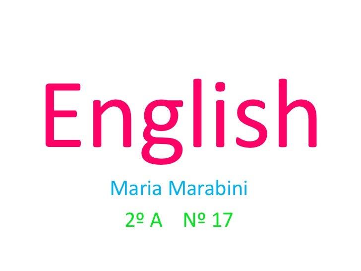 English<br />MariaMarabini<br />2º A    Nº 17<br />