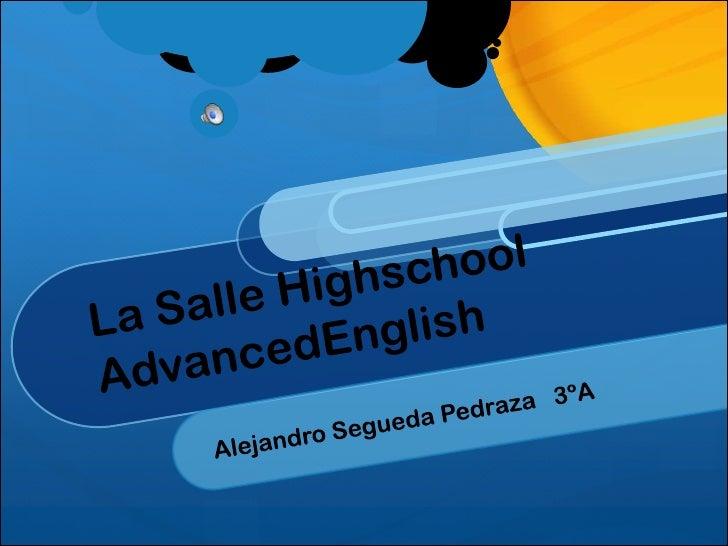 La Salle HighschoolAdvancedEnglish<br />Alejandro Segueda Pedraza   3ºA<br />