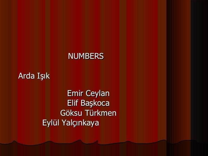 NUMBERSArda Işık             Emir Ceylan             Elif Başkoca           Göksu Türkmen      Eylül Yalçınkaya