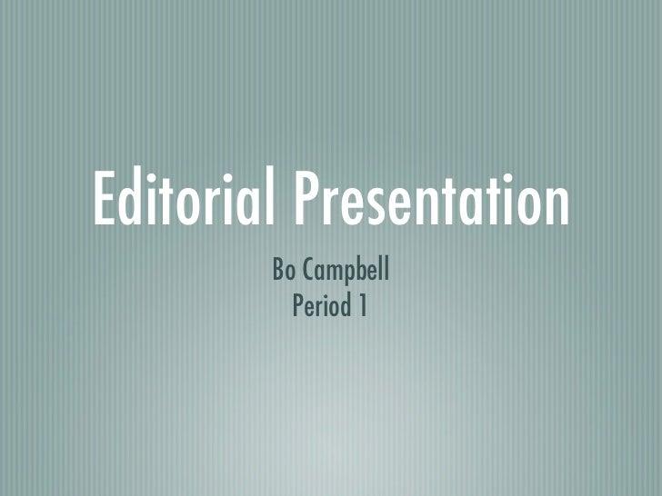 Editorial Presentation        Bo Campbell          Period 1