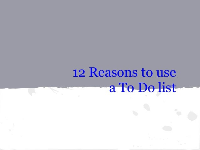 12 Reasons to use      a To Do list