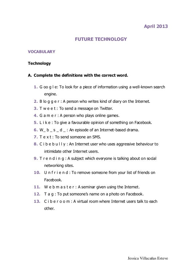 Jessica Villacañas EsteveApril 2013FUTURE TECHNOLOGYVOCABULARYTechnologyA. Complete the definitions with the correct word....