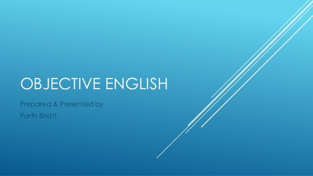 OBJECTIVE ENGLISHPrepared & Presented byParth Bhatt