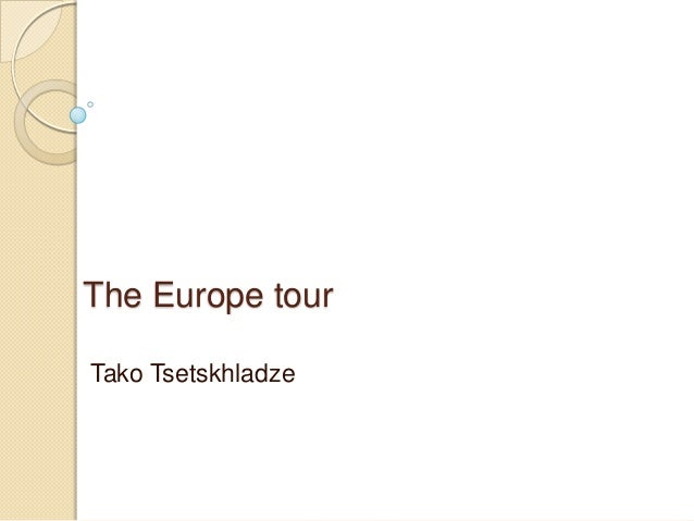 The Europe tourTako Tsetskhladze
