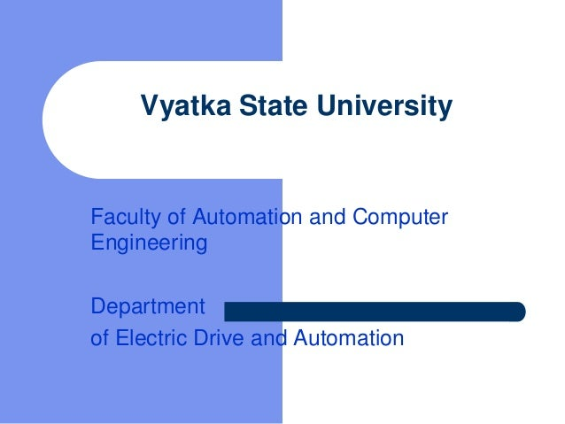 Vyatka State University Faculty of Automation and Computer Engineering Department of Electric Drive and Automation