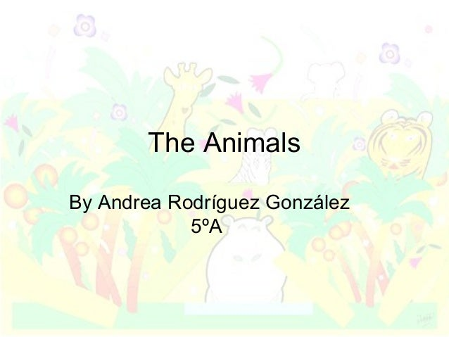 The Animals By Andrea Rodríguez González 5ºA