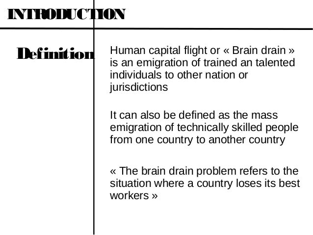 "argumentative essay about brain drain According to a definition, 'brain drain', academically also known as the ""human capital flight"" is the large scale migration of highly educated."