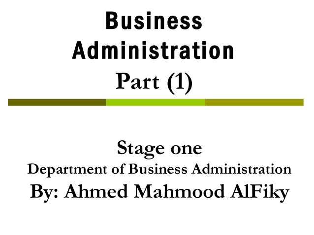 Business Administration Part  Stage One Department Of Business Administration By Ahmed Mahmood