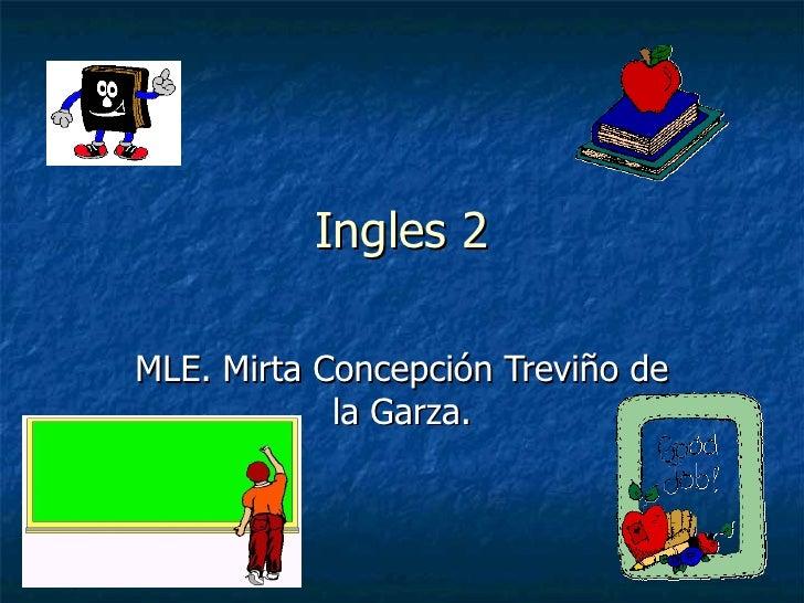 Ingles 2 MLE. Mirta Concepción Treviño de la Garza.