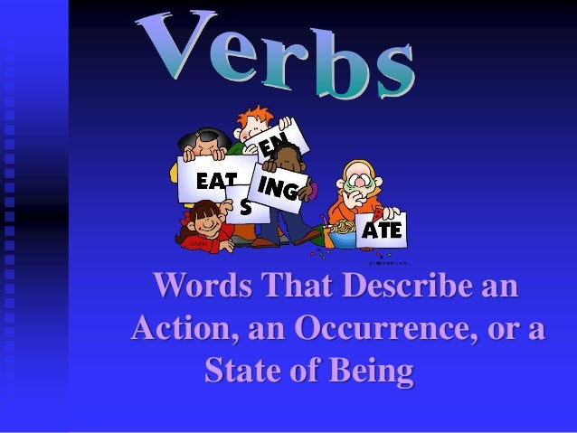 Words That Describe an Action, an Occurrence, or a State of Being