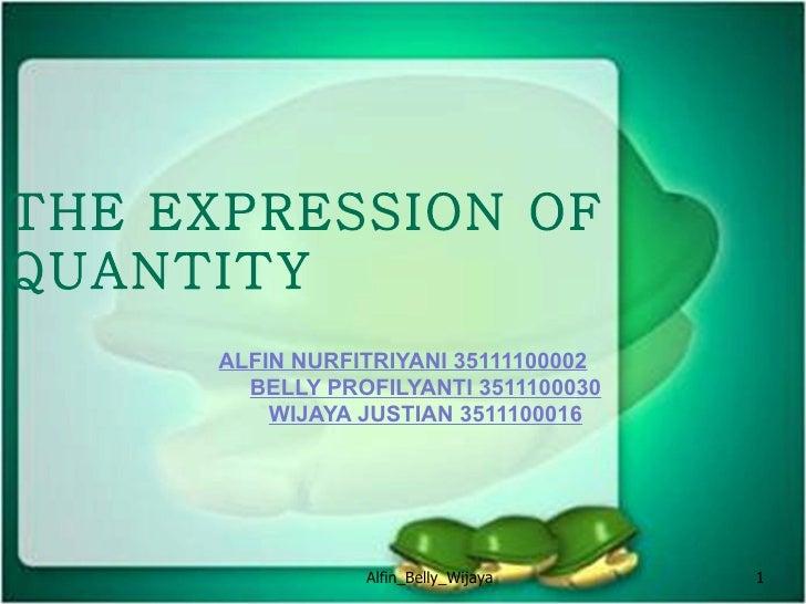 THE EXPRESSION OFQUANTITY      ALFIN NURFITRIYANI 35111100002        BELLY PROFILYANTI 3511100030          WIJAYA JUSTIAN ...