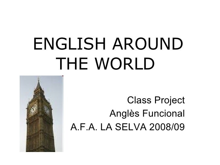 ENGLISH AROUND THE WORLD   Class Project Anglès Funcional A.F.A. LA SELVA 2008/09