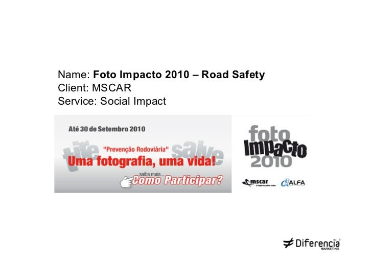 Name: Foto Impacto 2010 – Road SafetyClient: MSCARService: Social Impact