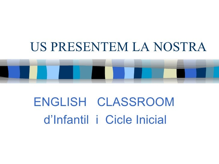 US PRESENTEM LA NOSTRA ENGLISH  CLASSROOM d'Infantil  i  Cicle Inicial