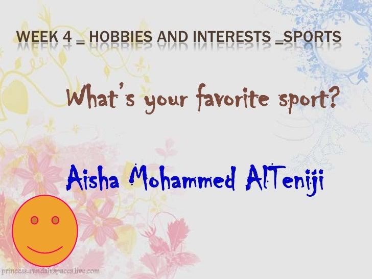 What's your favorite sport?<br />Aisha Mohammed AlTeniji<br />Week 4 _ Hobbies and interests _Sports<br />
