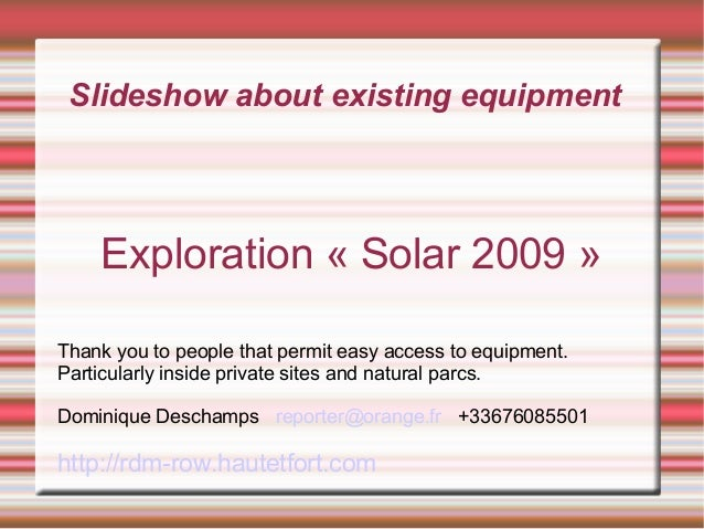 Slideshow about existing equipment Exploration « Solar 2009 » Thank you to people that permit easy access to equipment. Pa...