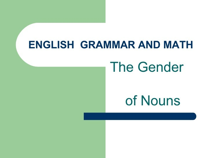 ENGLISH  GRAMMAR AND MATH The Gender  of Nouns