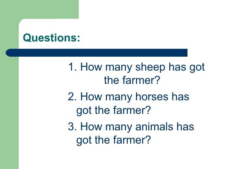 Questions: <ul><ul><ul><ul><ul><li>1. How many sheep has got  the farmer?  </li></ul></ul></ul></ul></ul><ul><ul><ul><ul><...