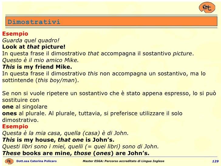 Esempio Guarda quel quadro! Look at  that  picture! In questa frase il dimostrativo  that  accompagna il sostantivo  pictu...