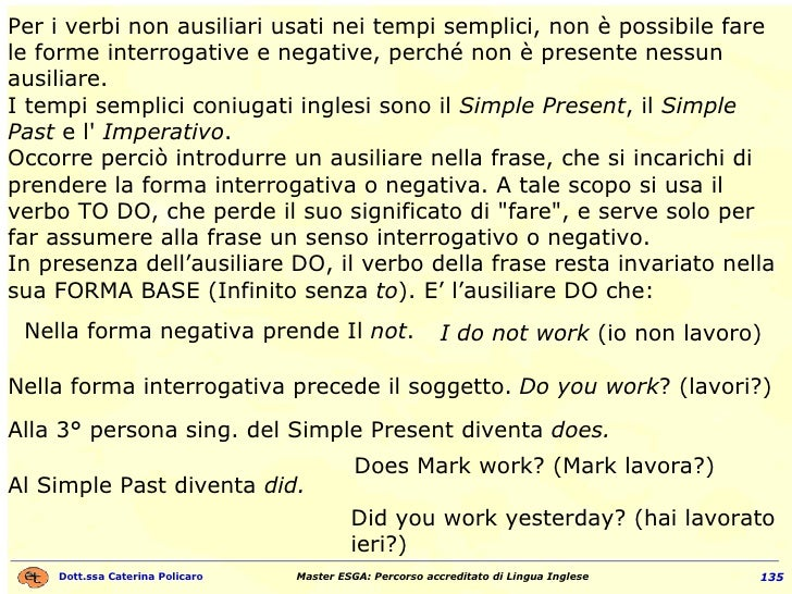 Per i verbi non ausiliari usati nei tempi semplici, non è possibile fare le forme interrogative e negative, perché non è p...