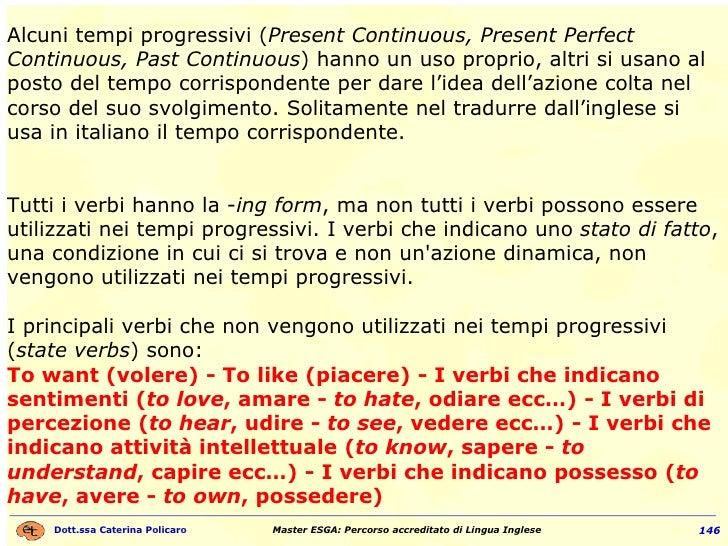 Alcuni tempi progressivi ( Present Continuous, Present Perfect Continuous, Past Continuous ) hanno un uso proprio, altri s...