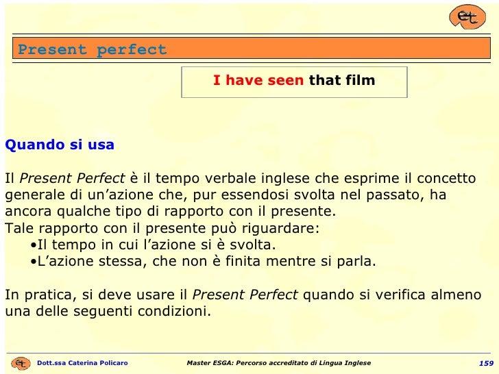 Present perfect <ul><li>Quando si usa </li></ul><ul><li>Il  Present Perfect  è il tempo verbale inglese che esprime il con...