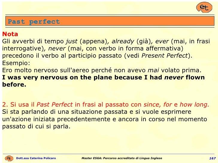 Nota Gli avverbi di tempo  just  (appena) , already  (già) , ever  (mai, in frasi interrogative) , never  (mai, con verbo ...