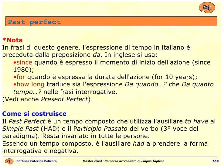 <ul><li>*Nota </li></ul><ul><li>In frasi di questo genere, l'espressione di tempo in italiano è preceduta dalla preposizio...