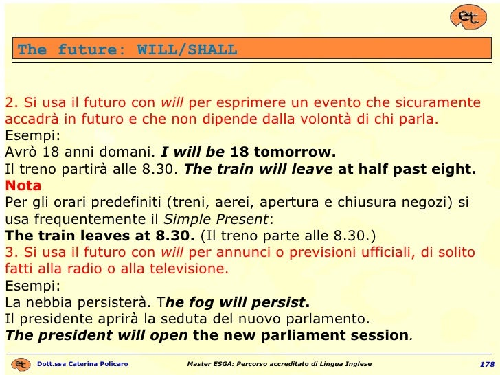 2.   Si usa il futuro con  will  per esprimere un evento che sicuramente accadrà in futuro e che non dipende dalla volontà...