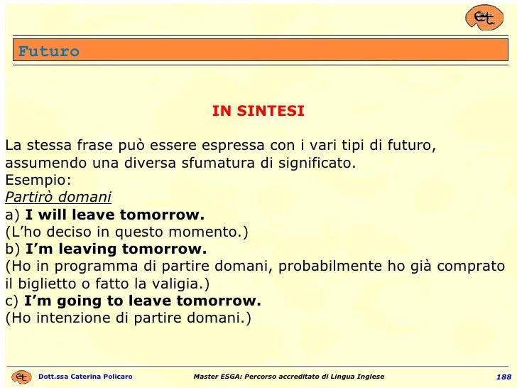 IN SINTESI La stessa frase può essere espressa con i vari tipi di futuro, assumendo una diversa sfumatura di significato. ...