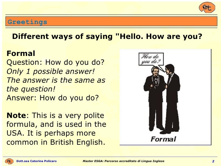 """Different ways of saying """"Hello. How are you? Greetings Formal Question: How do you do?  Only 1 possible answer! The ..."""