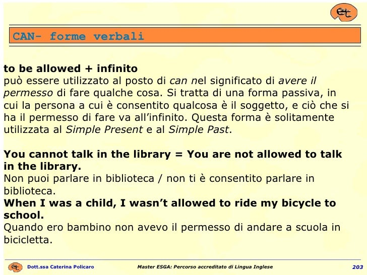 CAN- forme verbali to be allowed + infinito   può essere utilizzato al posto di  can n el significato di  avere il permess...
