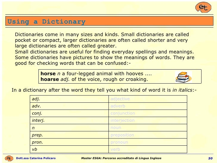 Using a Dictionary Dictionaries come in many sizes and kinds. Small dictionaries are called pocket or compact, larger dict...