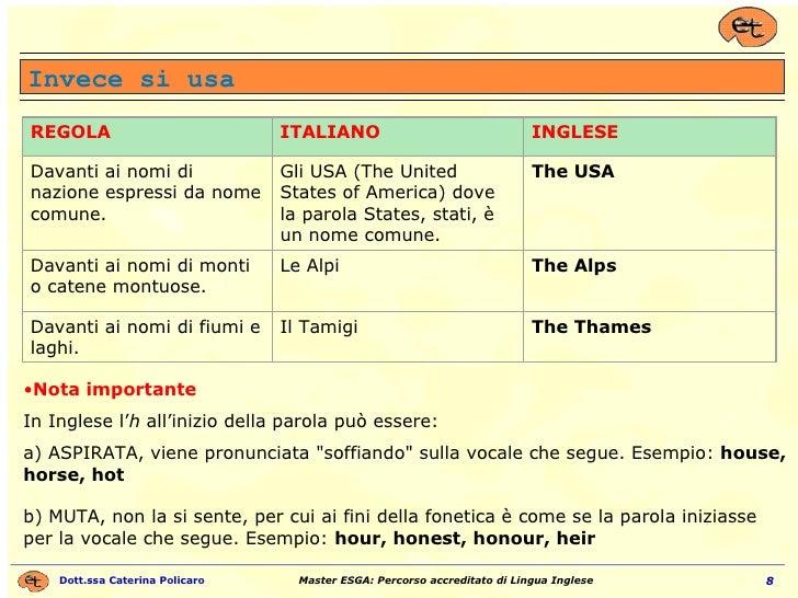 Invece si usa <ul><li>Nota importante </li></ul><ul><li>In Inglese l' h  all'inizio della parola può essere: a) ASPIRATA, ...