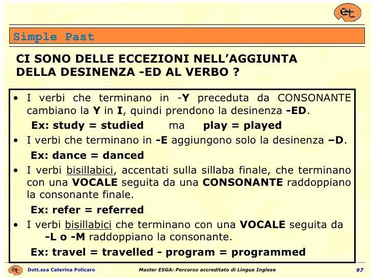 <ul><li>I verbi che terminano in - Y  preceduta da CONSONANTE cambiano la  Y  in  I , quindi prendono la desinenza  -ED . ...