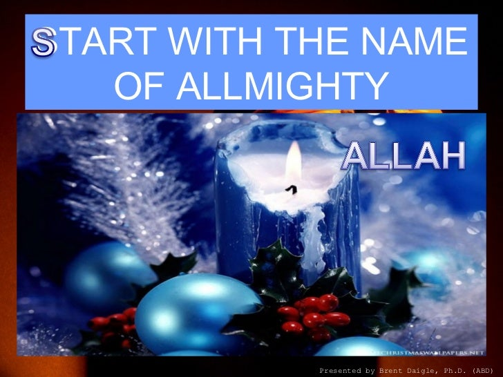 START WITH THE NAME   OF ALLMIGHTY            Presented by Brent Daigle, Ph.D. (ABD)