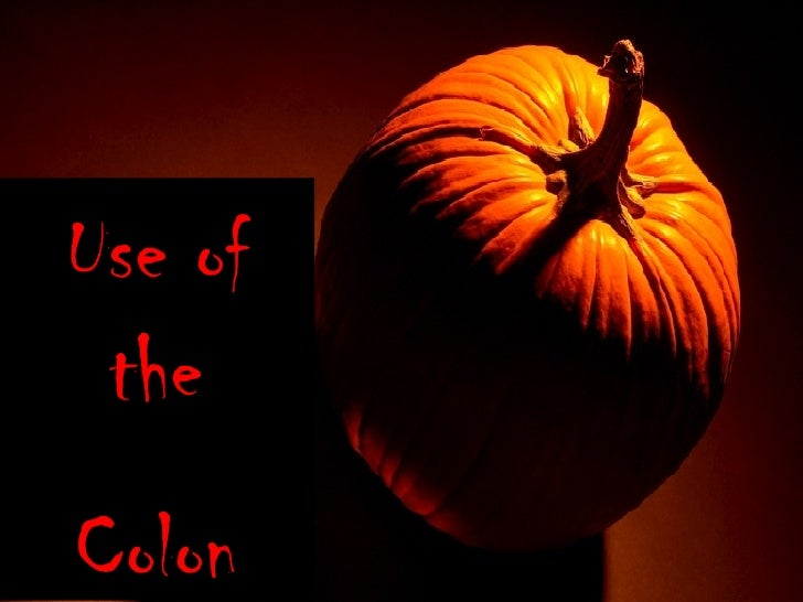 Use of the Colon