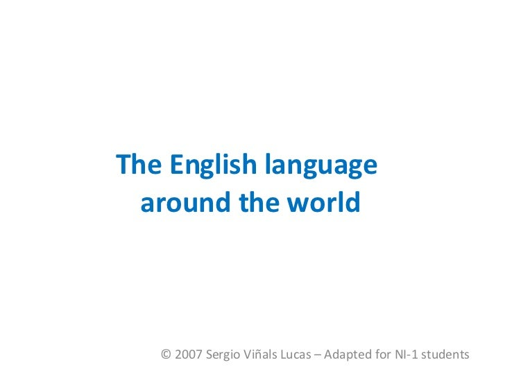 The English language  around the world © 2007 Sergio Viñals Lucas – Adapted for NI-1 students