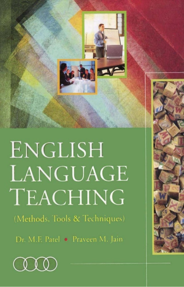 ENGLISH LANGUAGE    TEACHING     (METHODS, TOOLS               & TECHNIQUES)               Dr. M.F. Patel              Pra...