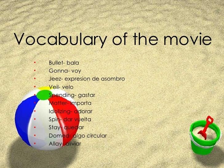 Vocabulary of the movie <ul><li>Bullet- bala  </li></ul><ul><li>Gonna- voy </li></ul><ul><li>Jeez- expresion de asombro  <...