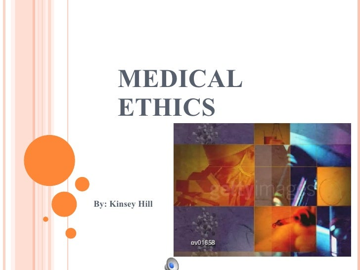 MEDICAL ETHICS By: Kinsey Hill