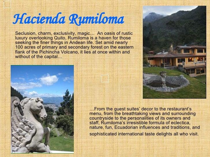 Hacienda Rumiloma <ul><li>Seclusion, charm, exclusivity, magic…  An oasis of rustic luxury overlooking Quito, Rumiloma is ...