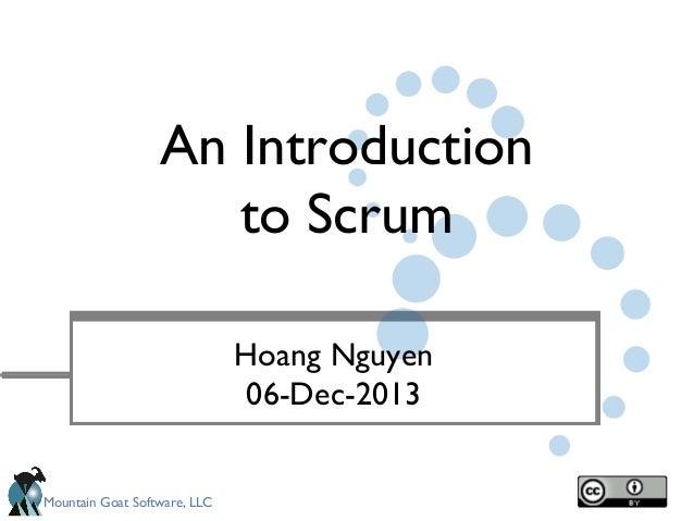 An Introduction to Scrum Hoang Nguyen 06-Dec-2013 Mountain Goat Software, LLC
