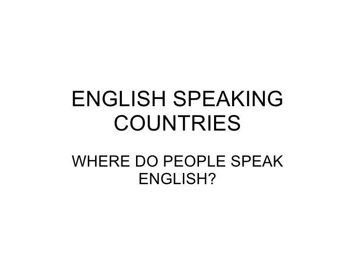 ENGLISH SPEAKING COUNTRIES WHERE DO PEOPLE SPEAK ENGLISH?