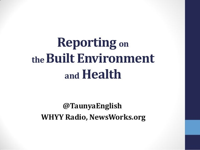 Reporting on the Built Environment and Health @TaunyaEnglish WHYY Radio, NewsWorks.org