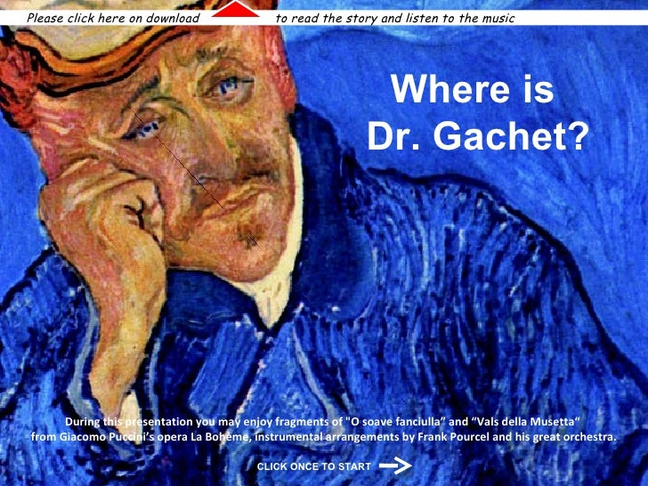 "Where is  Dr. Gachet? During this presentation you may enjoy fragments of ""O soave fanciulla"" and ""Vals della Musetta..."